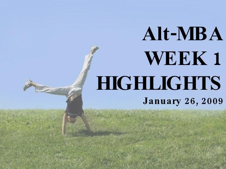 Alt-MBA WEEK 1 HIGHLIGHTS January 26, 2009