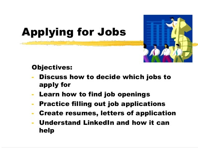 Applying for JobsObjectives:- Discuss how to decide which jobs toapply for- Learn how to find job openings- Practice filli...