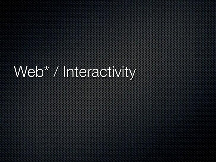 Web* / Interactivity