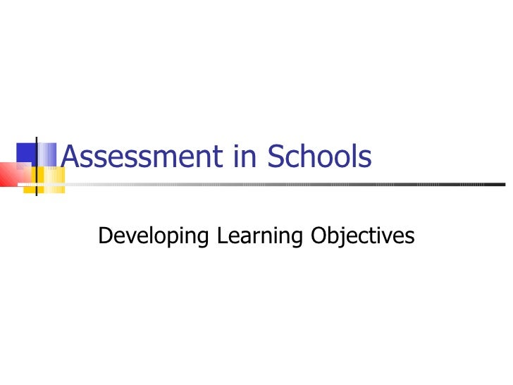 Assessment in Schools Developing Learning Objectives
