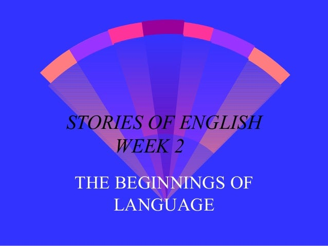 STORIES OF ENGLISH WEEK 2 THE BEGINNINGS OF LANGUAGE