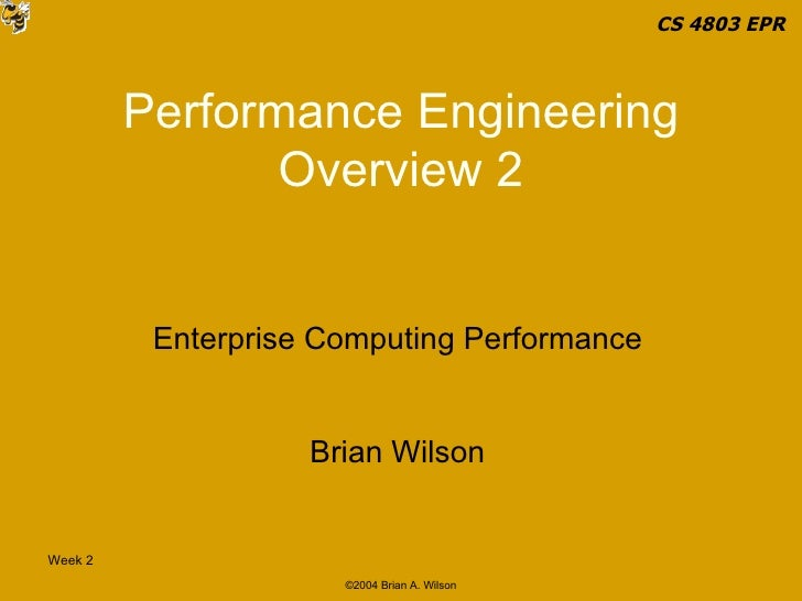 Performance Engineering Overview 2 Enterprise Computing Performance Brian Wilson CS 4803 EPR