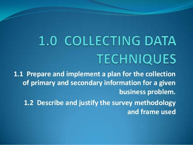 1.1 Prepare and implement a plan for the collection   of primary and secondary information for a given                    ...