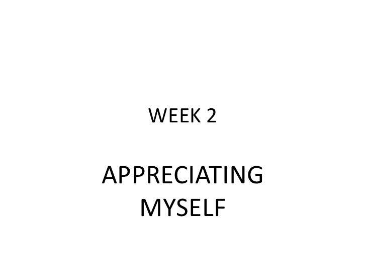 WEEK 2APPRECIATING   MYSELF