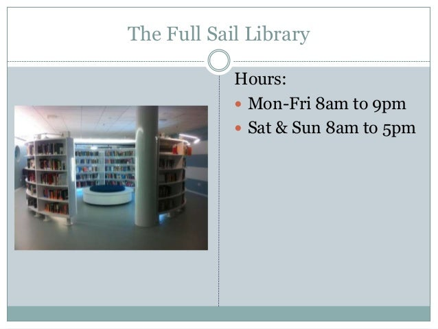 The Full Sail Library Hours:  Mon-Fri 8am to 9pm  Sat & Sun 8am to 5pm