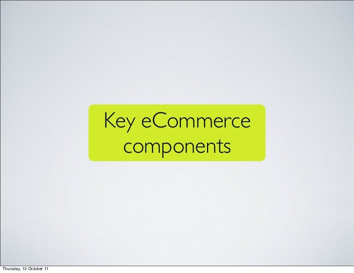 Key eCommerce                            componentsThursday, 13 October 11