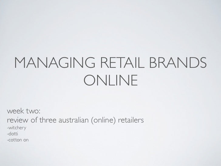 MANAGING RETAIL BRANDS          ONLINEweek two:review of three australian (online) retailers-witchery-dotti-cotton on