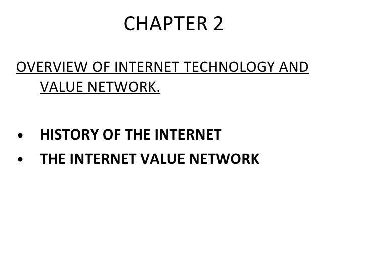 CHAPTER 2 <ul><li>OVERVIEW OF INTERNET TECHNOLOGY AND VALUE NETWORK. </li></ul><ul><li>HISTORY OF THE INTERNET </li></ul><...