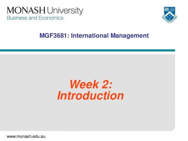 www.monash.edu.au MGF3681: International Management Week 2: Introduction