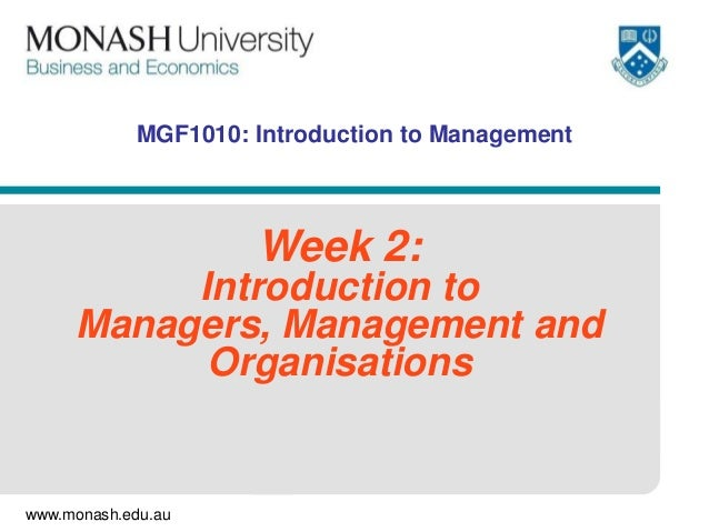 MGF1010: Introduction to Management                     Week 2:          Introduction to     Managers, Management and     ...