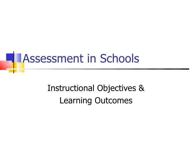 Assessment in Schools Instructional Objectives & Learning Outcomes