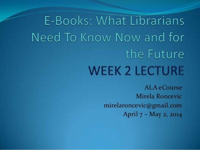 ALA eCourse Mirela Roncevic mirelaroncevic@gmail.com April 7 – May 2, 2014