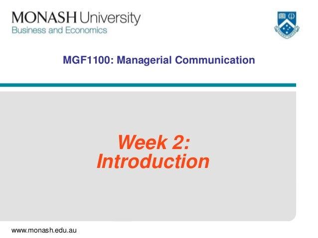 www.monash.edu.au MGF1100: Managerial Communication Week 2: Introduction