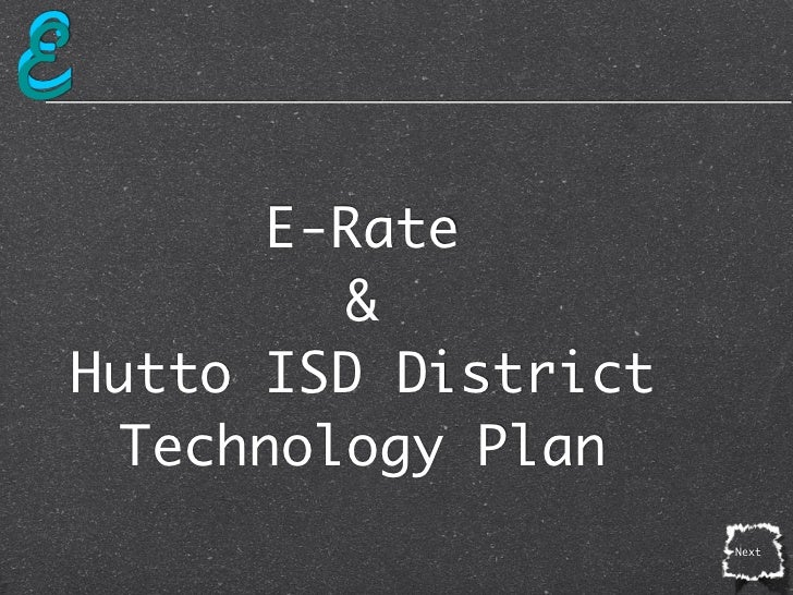 E          E-Rate             &    Hutto ISD District     Technology Plan                         Next