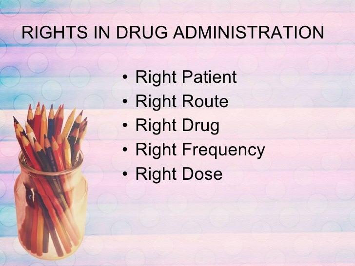 RIGHTS IN DRUG ADMINISTRATION <ul><li>Right Patient </li></ul><ul><li>Right Route </li></ul><ul><li>Right Drug </li></ul><...