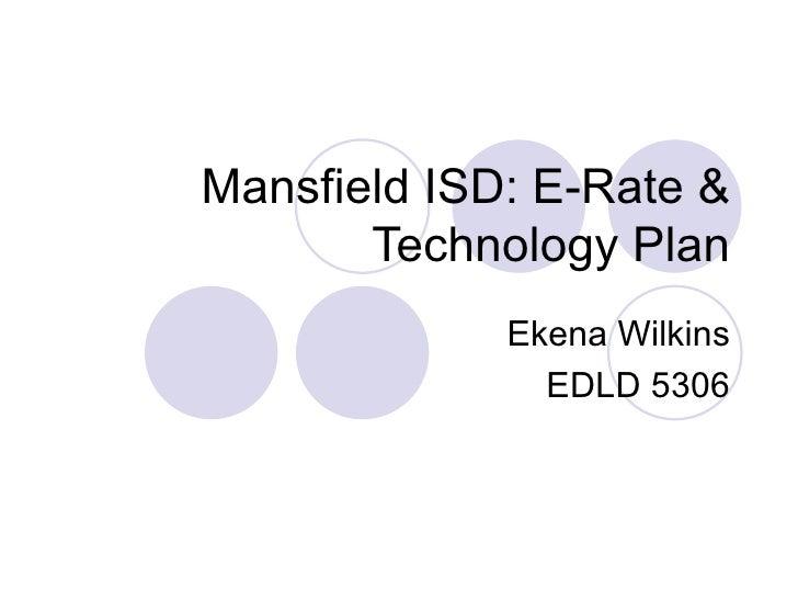 Mansfield ISD: E-Rate & Technology Plan Ekena Wilkins EDLD 5306