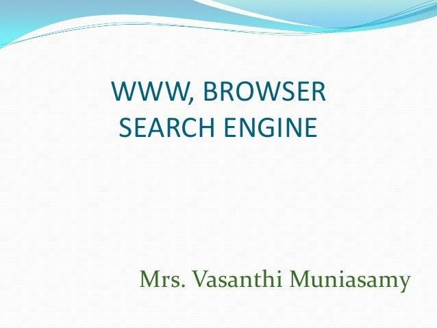 WWW, BROWSER SEARCH ENGINE Mrs. Vasanthi Muniasamy