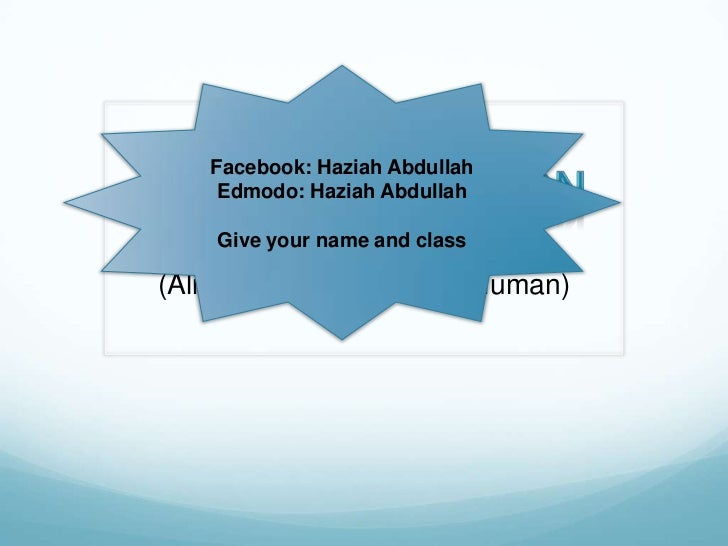 Facebook: Haziah Abdullah    Edmodo: Haziah Abdullah    Give your name and class(Alimentary Canal of the Human)
