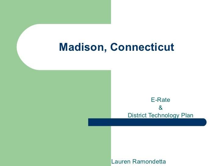 Madison, Connecticut E-Rate & District Technology Plan Lauren Ramondetta