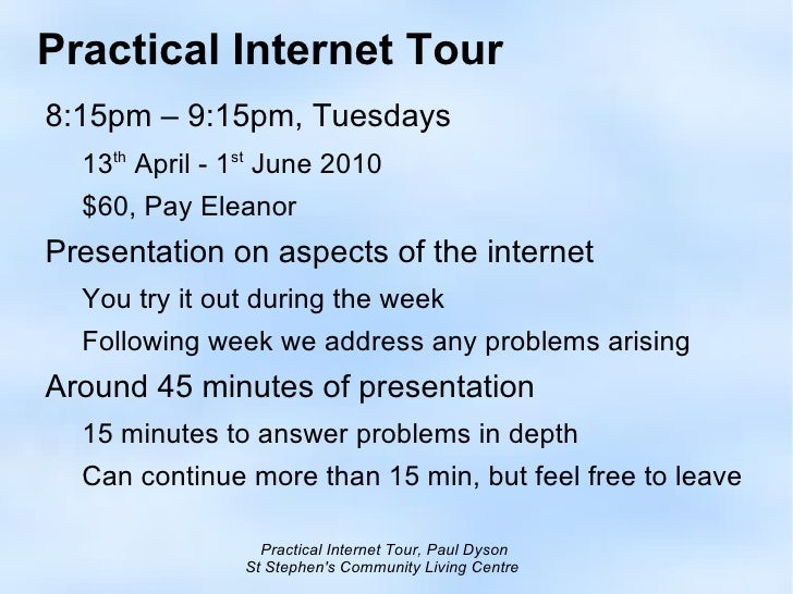 Practical Internet Tour <ul><li>8:15pm – 9:15pm, Tuesdays </li><ul><li>13 th  April - 1 st  June 2010
