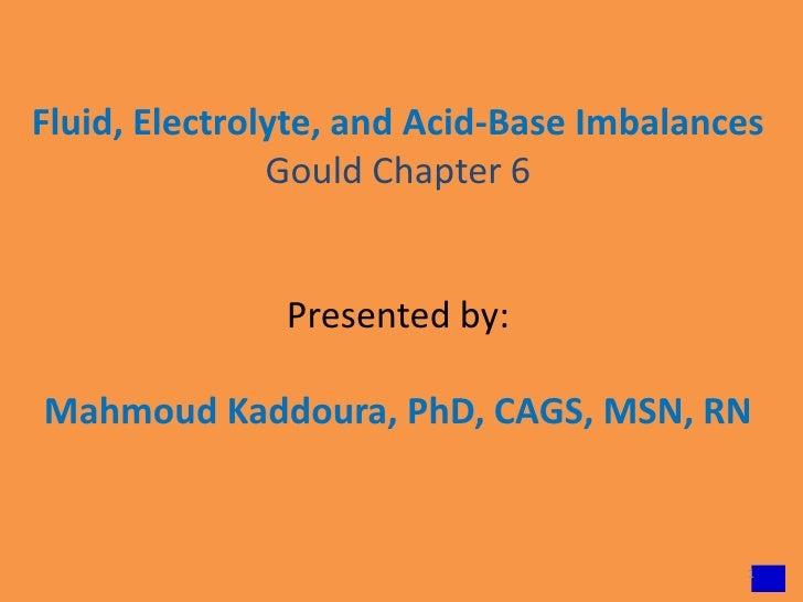 Fluid, Electrolyte, and Acid-Base Imbalances               Gould Chapter 6               Presented by:Mahmoud Kaddoura, Ph...