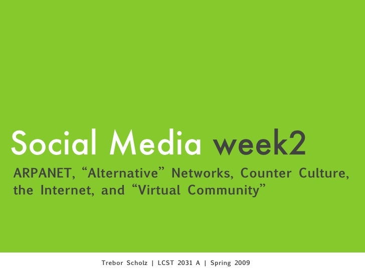 "Social Media week2 ARPANET, ""Alternative"" Networks, Counter Culture, the Internet, and ""Virtual Community""                ..."