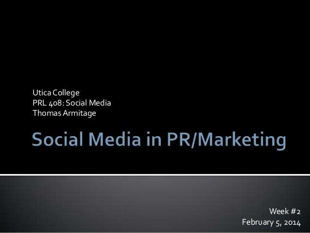 Utica College PRL 408: Social Media Thomas Armitage  Week #2 February 5, 2014