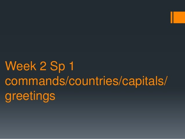 Week 2 Sp 1 commands/countries/capitals/ greetings