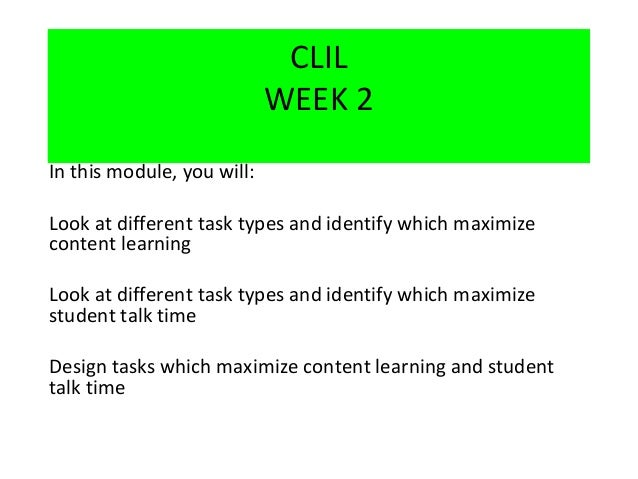 CLIL WEEK 2 In this module, you will: Look at different task types and identify which maximize content learning Look at di...