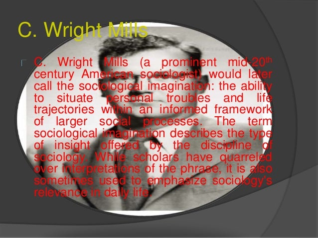 the definition and application of social imagination by c wright mills Each plays in the social order c wright mills states that first give a definition of the sociological imagination (by: c wright mills.