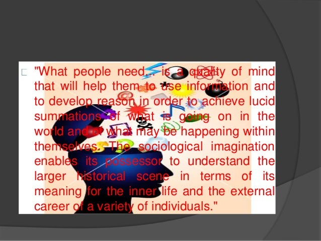 describe what c wright mills meant by the term sociological imagination In both cases, aren't we just assigning a meaning to something that didn't have a   what is c wright mills theory 1 vote  what are sociological perspectives.