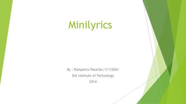 Minilyrics By : Ramperto Pasaribu 11112061 Del Institute of Technology 2014