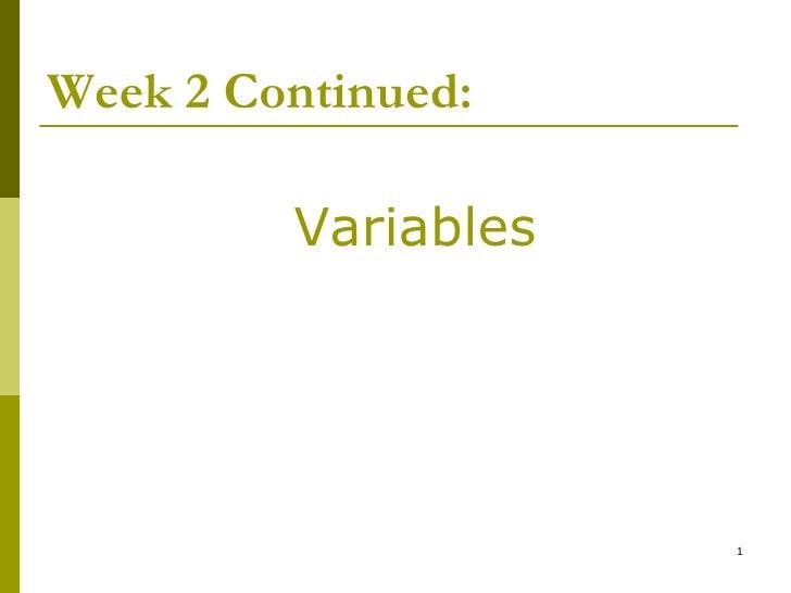 Week 2 Continued:           Variables                          1