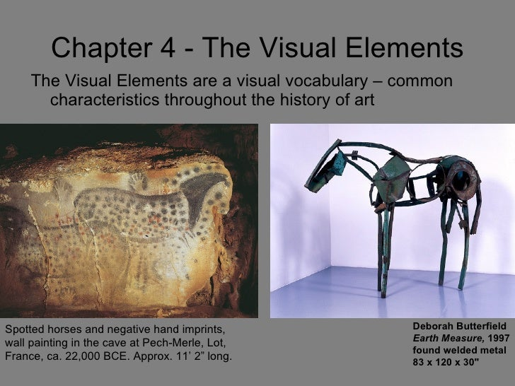Chapter 4 - The Visual Elements <ul><li>The Visual Elements are a visual vocabulary – common characteristics throughout th...
