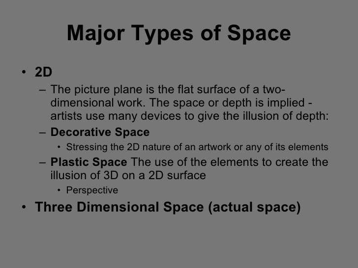 Major Types of Space <ul><li>2D </li></ul><ul><ul><li>The picture plane is the flat surface of a two-dimensional work. The...