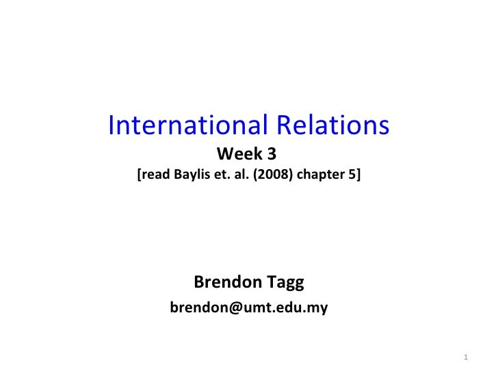 International Relations Week 3  [read Baylis et. al. (2008) chapter 5] Brendon Tagg [email_address]