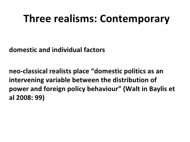 "Three realisms: Contemporary <ul><li>domestic and individual factors </li></ul><ul><li>neo-classical realists place ""domes..."