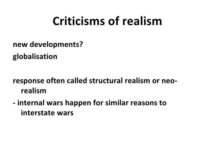 Criticisms of realism <ul><li>new developments? </li></ul><ul><li>globalisation </li></ul><ul><li>response often called st...