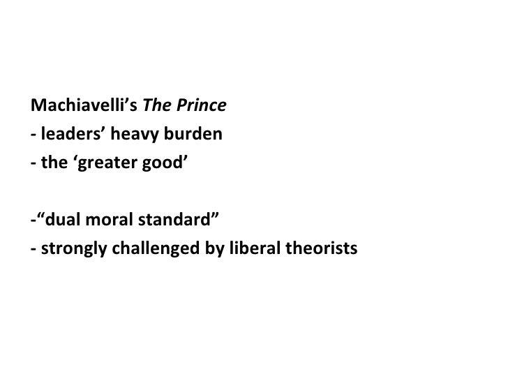 <ul><li>Machiavelli's  The Prince </li></ul><ul><li>-  leaders' heavy burden </li></ul><ul><li>- the 'greater good' </li><...