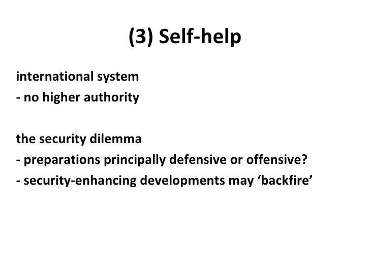 (3) Self-help <ul><li>international system </li></ul><ul><li>- no higher authority </li></ul><ul><li>the security dilemma ...