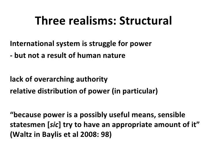 Three realisms: Structural  <ul><li>International system is struggle for power </li></ul><ul><li>- but not a result of hum...