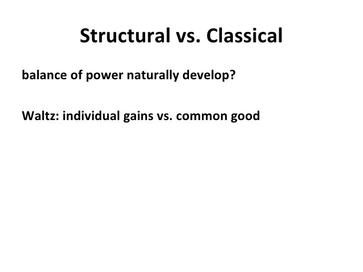 Structural vs. Classical <ul><li>balance of power naturally develop? </li></ul><ul><li>Waltz: individual gains vs. common ...
