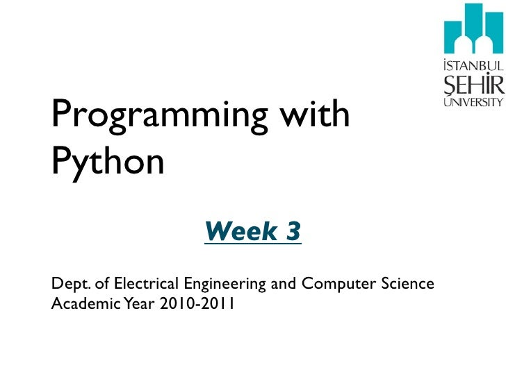 Programming withPython                    Week 3Dept. of Electrical Engineering and Computer ScienceAcademic Year 2010-2011