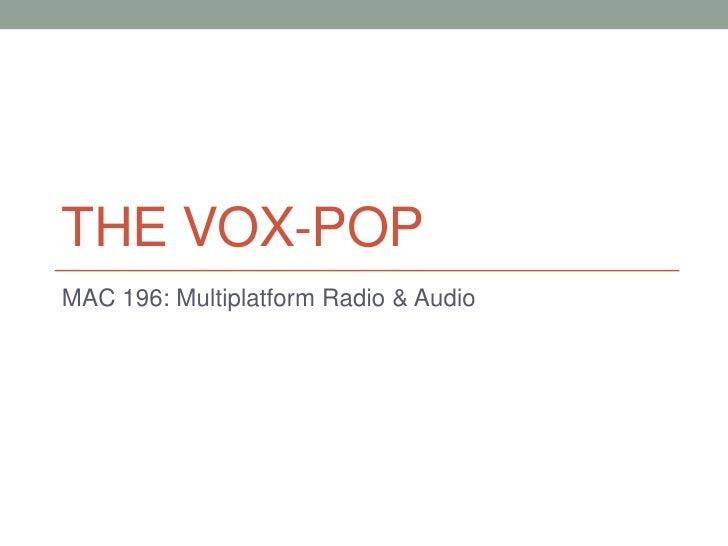 The Vox-pop<br />MAC 196: Multiplatform Radio & Audio<br />