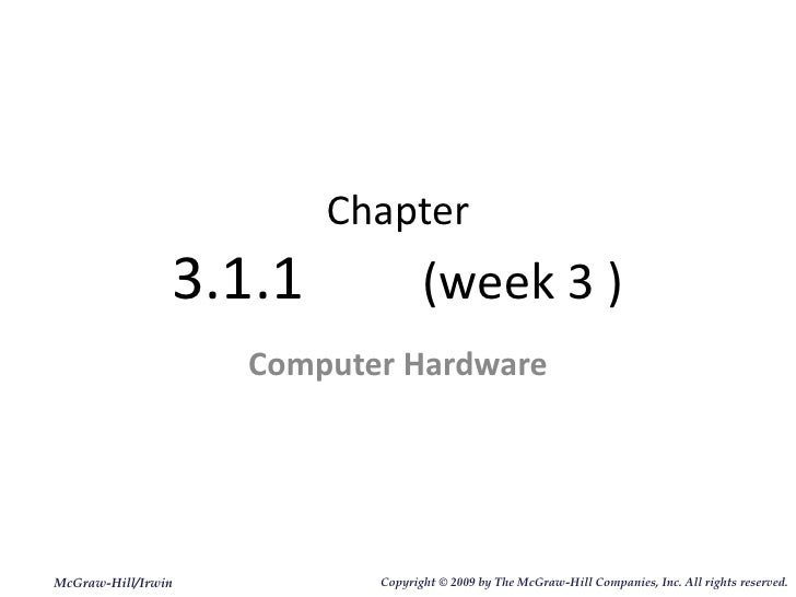 Chapter 3.1.1  (week 3 ) Computer Hardware McGraw-Hill/Irwin Copyright   © 2009 by The McGraw-Hill Companies, Inc. All rig...