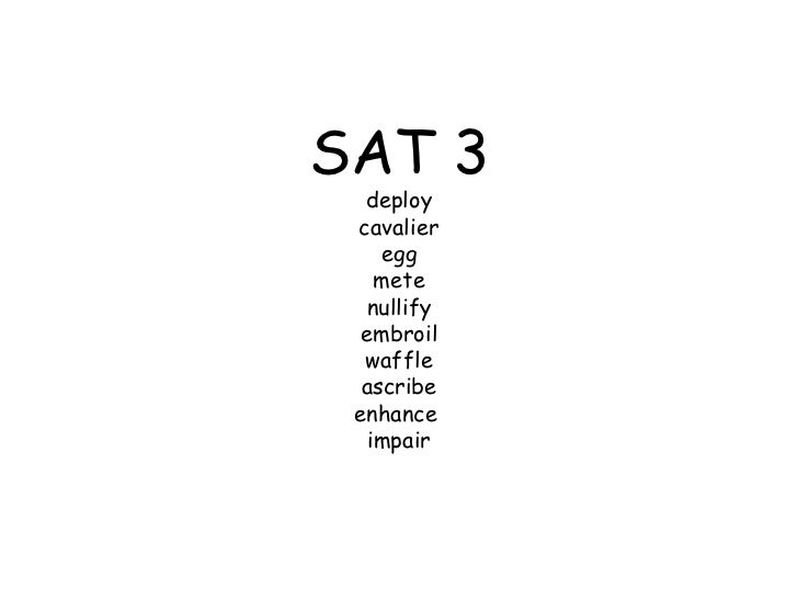 SAT 3  deploy cavalier    egg    mete   nullify  embroil  waffle  ascribe enhance   impair
