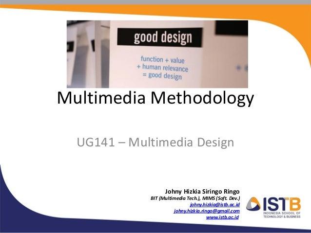 Multimedia Methodology  UG141 – Multimedia Design                   Johny Hizkia Siringo Ringo             BIT (Multimedia...