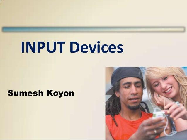 INPUT Devices Sumesh Koyon