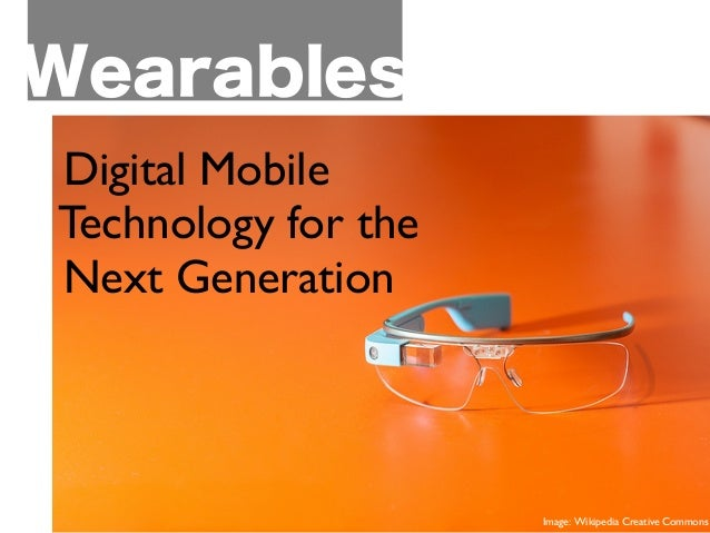 Wearables    Digital Mobile    Technology for the         Next Generation      Image: Wikipedia Creative Commons