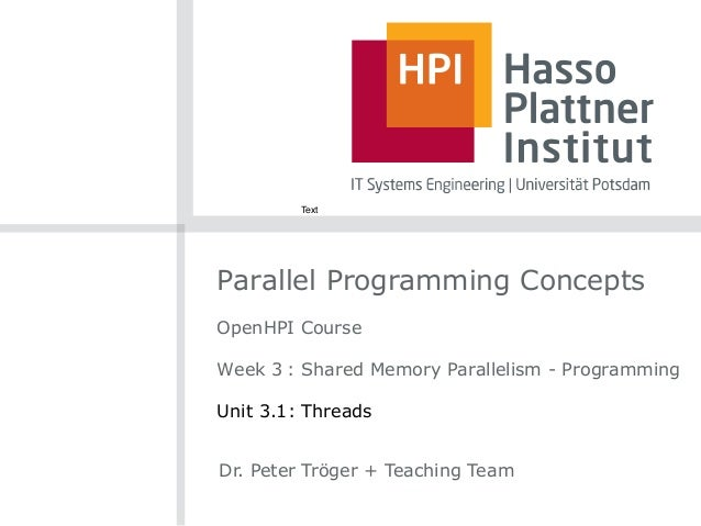 Parallel Programming Concepts OpenHPI Course Week 3 : Shared Memory Parallelism - Programming Unit 3.1: Threads Dr. Peter ...
